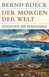 Cover des Buchs: Bernd Roeck: Der Morgen der Welt. Geschichte der Renaissance. C.H. Beck, 2017