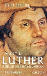 Cover des Buches: Heinz Schilling: Martin Luther. Rebell in einer Zeit des Umbruchs. München 2012.