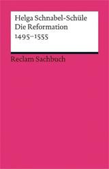 Cover des Buchs: Helga Schnabel-Schüle: Die Reformation 1495-1555. Politik mit Theologie und Religion. 2., durchges. u. aktualis. Aufl., 313 S. Reclam Philipp Jun. 2013.